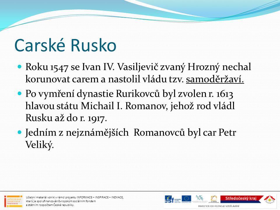 Carské Rusko Roku 1547 se Ivan IV. Vasiljevič zvaný Hrozný nechal korunovat carem a nastolil vládu tzv. samoděržaví.