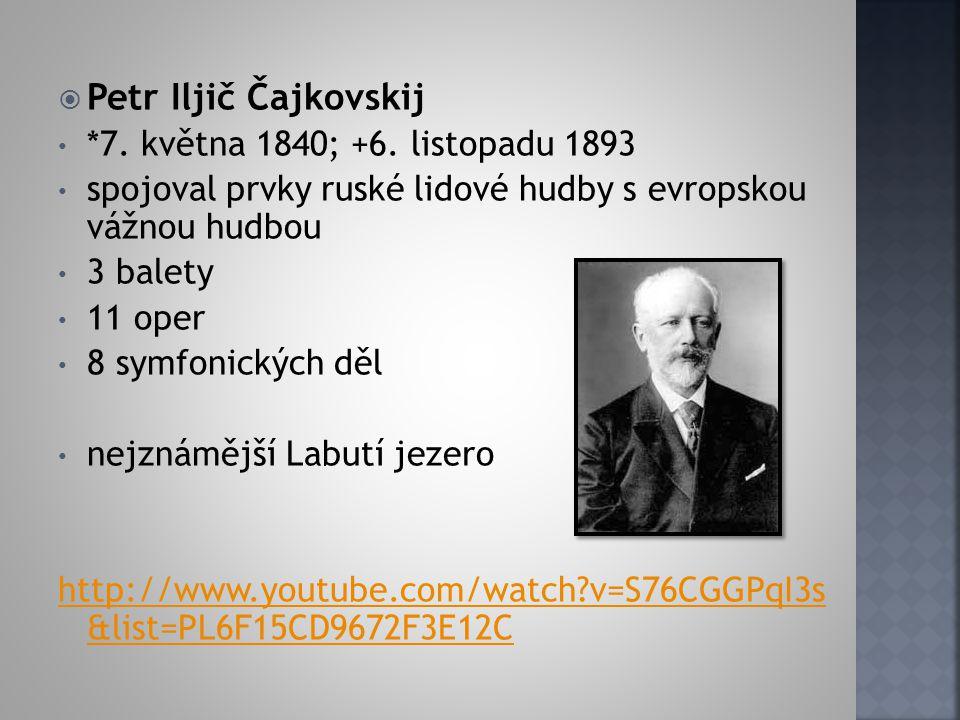 Petr Iljič Čajkovskij *7. května 1840; +6. listopadu 1893