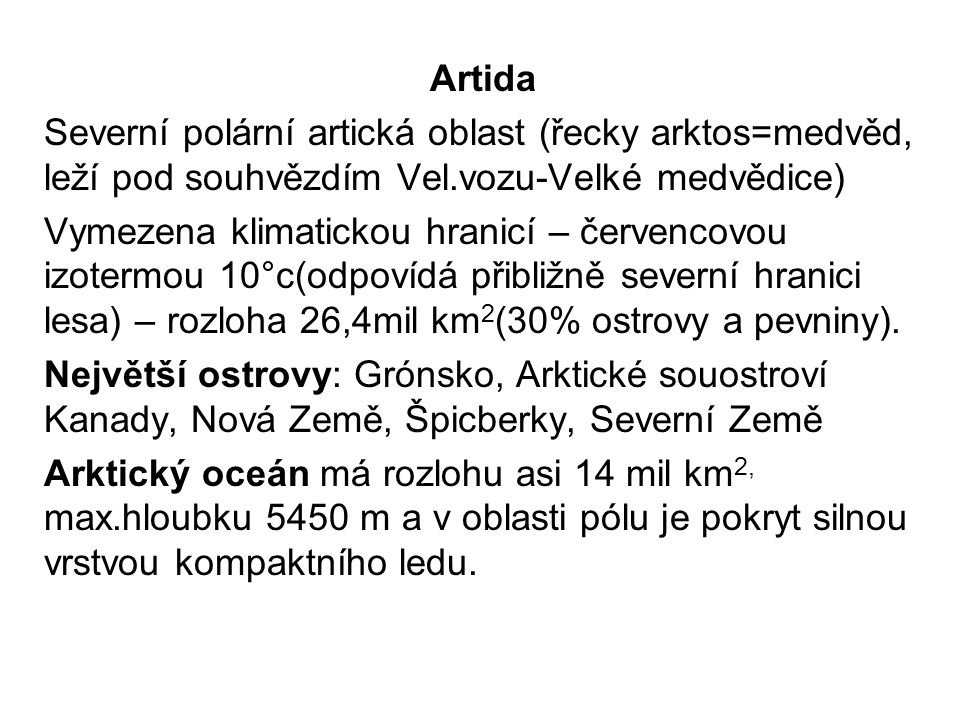 Artida Severní polární artická oblast (řecky arktos=medvěd, leží pod souhvězdím Vel.vozu-Velké medvědice)