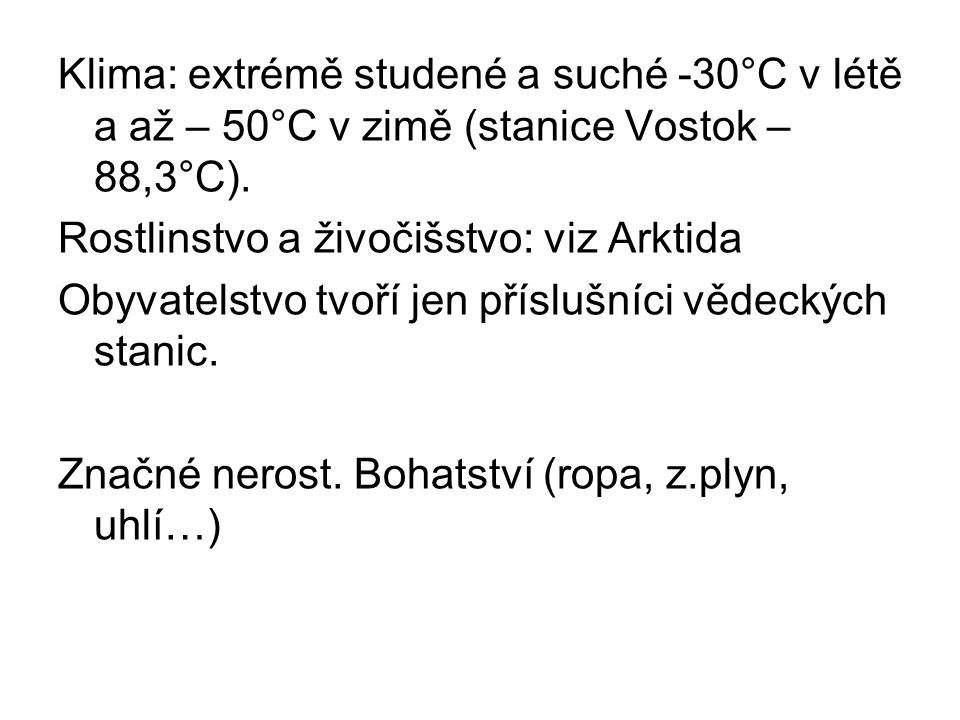 Klima: extrémě studené a suché -30°C v létě a až – 50°C v zimě (stanice Vostok – 88,3°C).