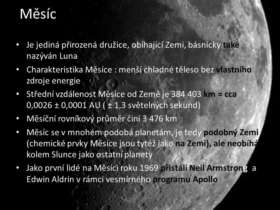 Měsíc Je jediná přirozená družice, obíhající Zemi, básnicky také nazýván Luna.