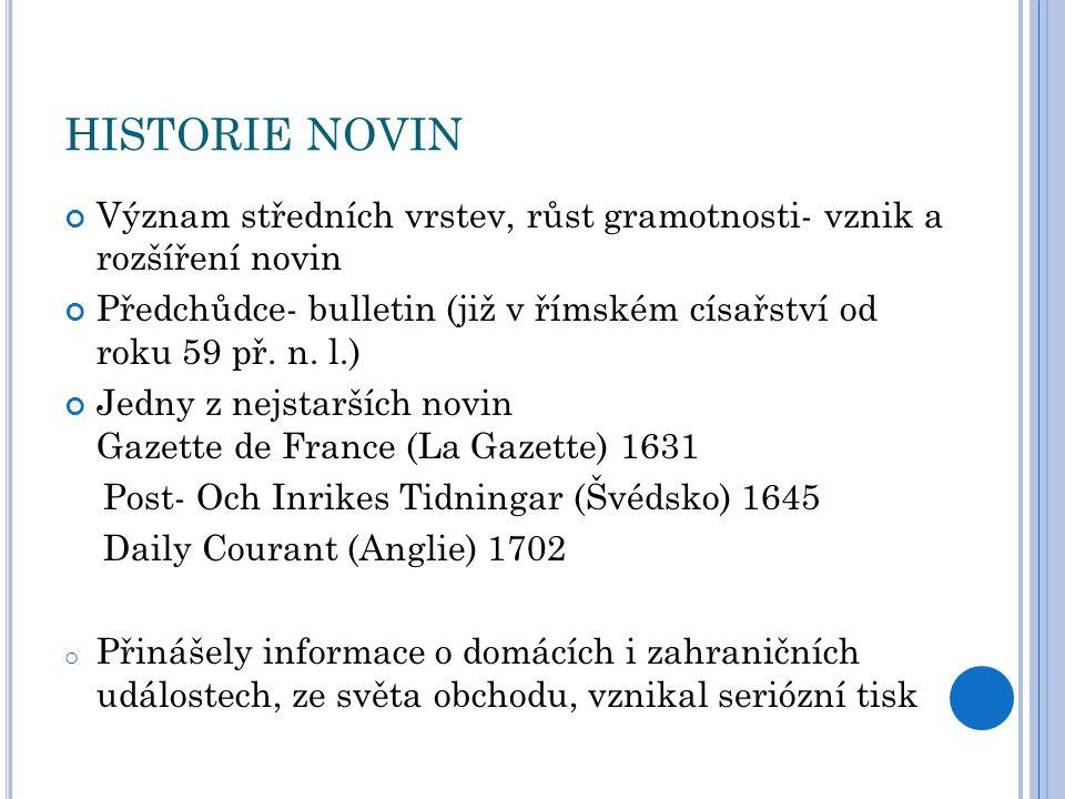 HISTORIE NOVIN Význam středních vrstev, růst gramotnosti- vznik a rozšíření novin.