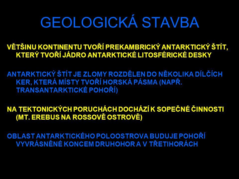 GEOLOGICKÁ STAVBA VĚTŠINU KONTINENTU TVOŘÍ PREKAMBRICKÝ ANTARKTICKÝ ŠTÍT, KTERÝ TVOŘÍ JÁDRO ANTARKTICKÉ LITOSFÉRICKÉ DESKY.