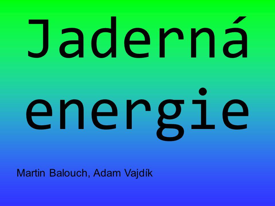 Jaderná energie Martin Balouch, Adam Vajdík
