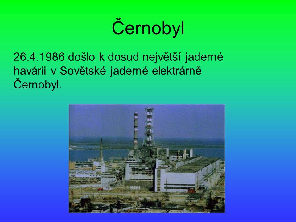 Černobyl 26.4.1986 došlo k dosud největší jaderné havárii v Sovětské jaderné elektrárně Černobyl.