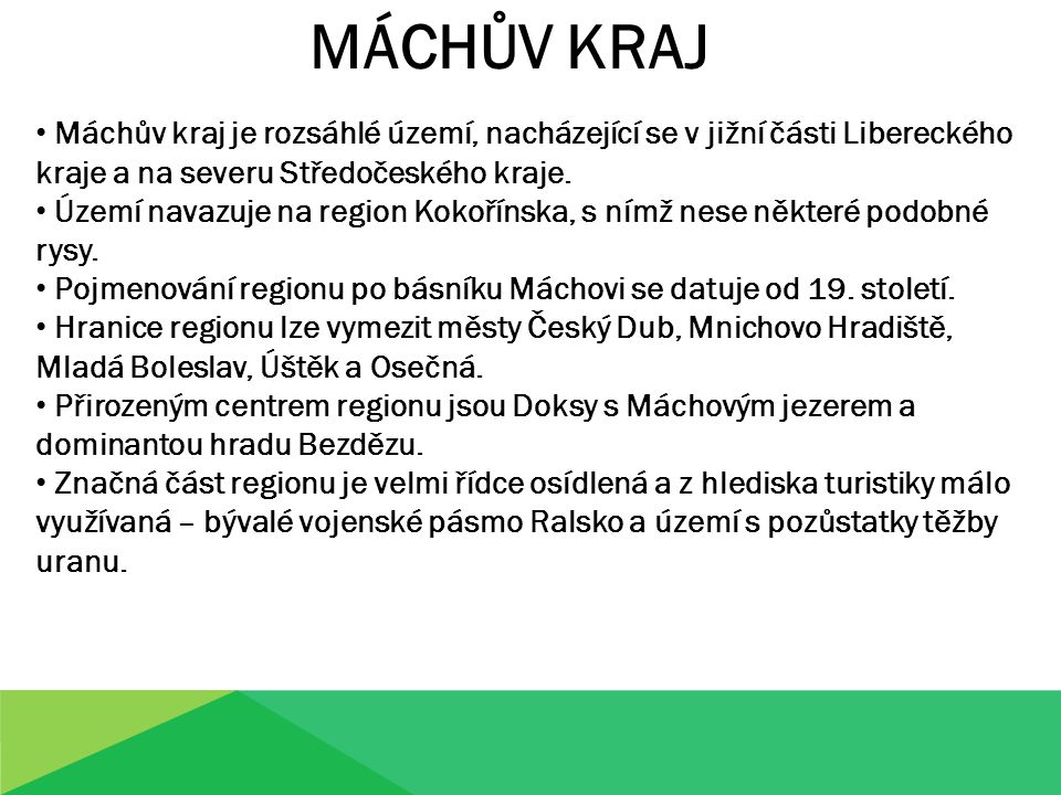 MÁCHŮV KRAJ Máchův kraj je rozsáhlé území, nacházející se v jižní části Libereckého kraje a na severu Středočeského kraje.