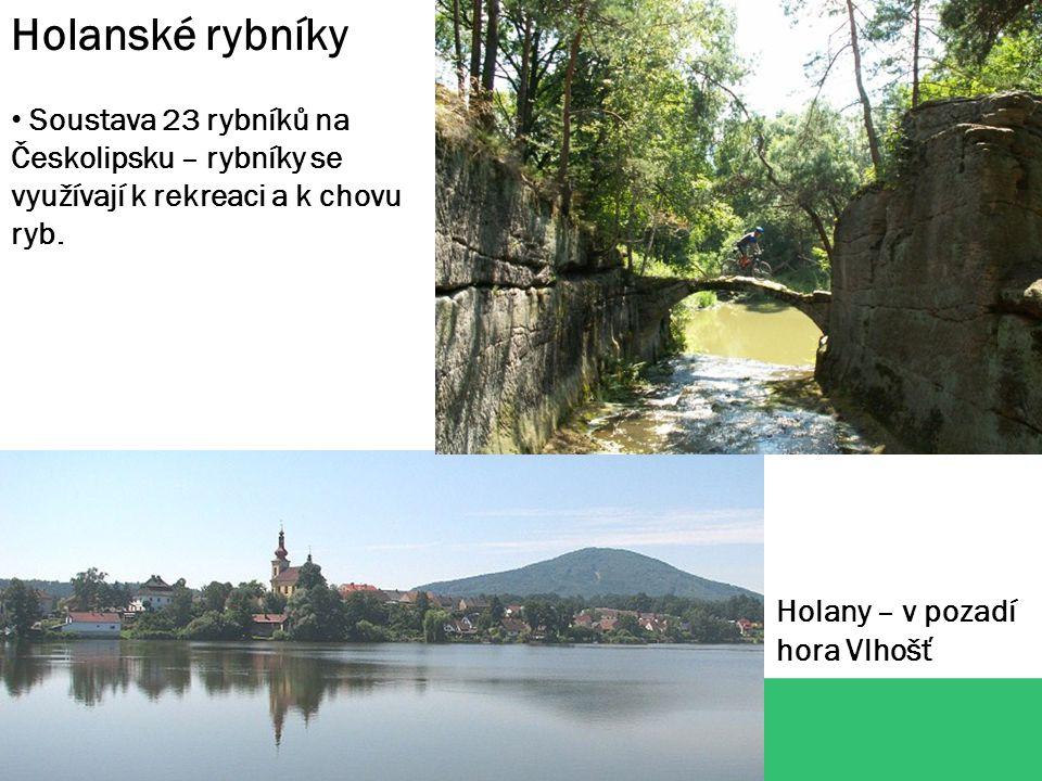 Holanské rybníky Soustava 23 rybníků na Českolipsku – rybníky se využívají k rekreaci a k chovu ryb.