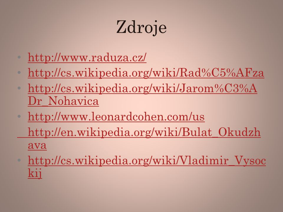 Zdroje http://www.raduza.cz/ http://cs.wikipedia.org/wiki/Rad%C5%AFza