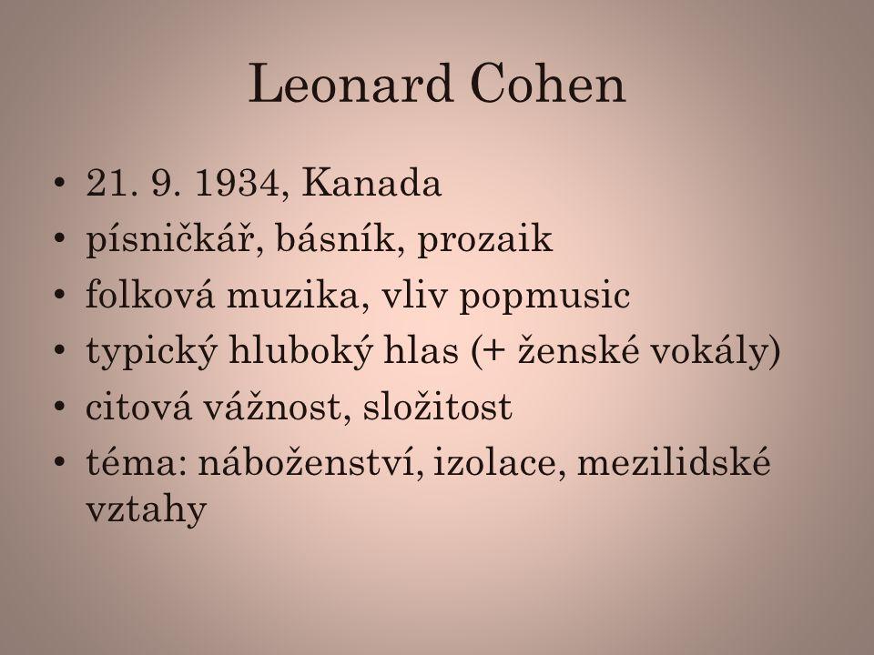 Leonard Cohen 21. 9. 1934, Kanada písničkář, básník, prozaik