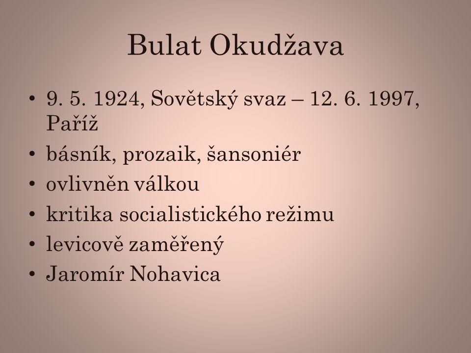 Bulat Okudžava 9. 5. 1924, Sovětský svaz – 12. 6. 1997, Paříž
