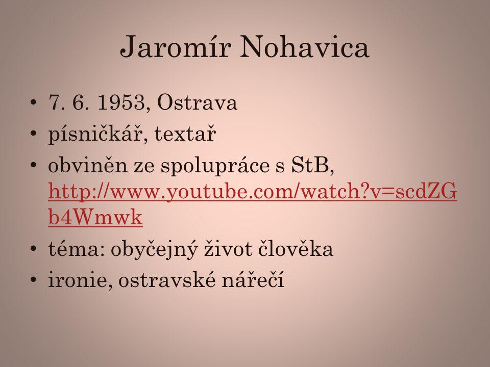 Jaromír Nohavica 7. 6. 1953, Ostrava písničkář, textař
