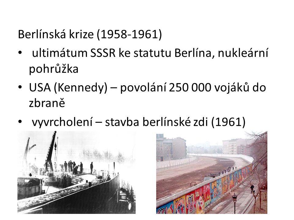 Berlínská krize (1958-1961) ultimátum SSSR ke statutu Berlína, nukleární pohrůžka. USA (Kennedy) – povolání 250 000 vojáků do zbraně.