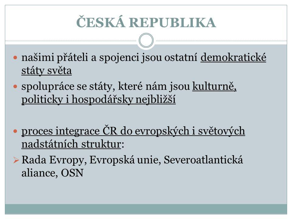 ČESKÁ REPUBLIKA našimi přáteli a spojenci jsou ostatní demokratické státy světa.