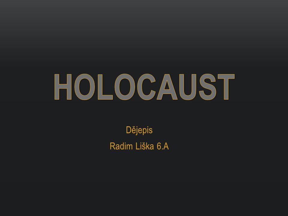HOLOCAUST Dějepis Radim Liška 6.A