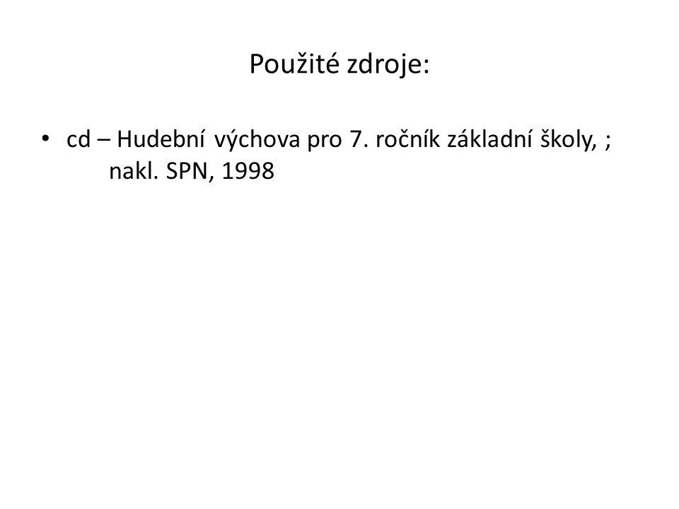 Použité zdroje: cd – Hudební výchova pro 7. ročník základní školy, ; nakl. SPN, 1998
