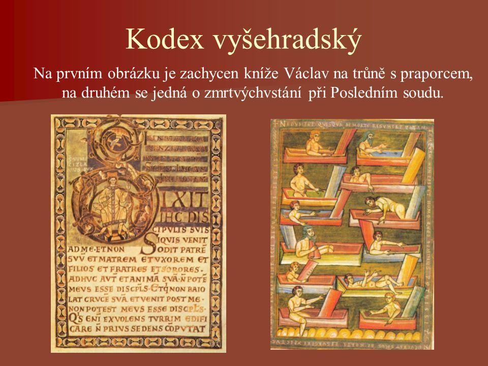 Kodex vyšehradský Na prvním obrázku je zachycen kníže Václav na trůně s praporcem, na druhém se jedná o zmrtvýchvstání při Posledním soudu.