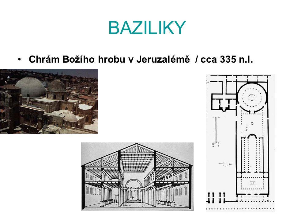 BAZILIKY Chrám Božího hrobu v Jeruzalémě / cca 335 n.l.