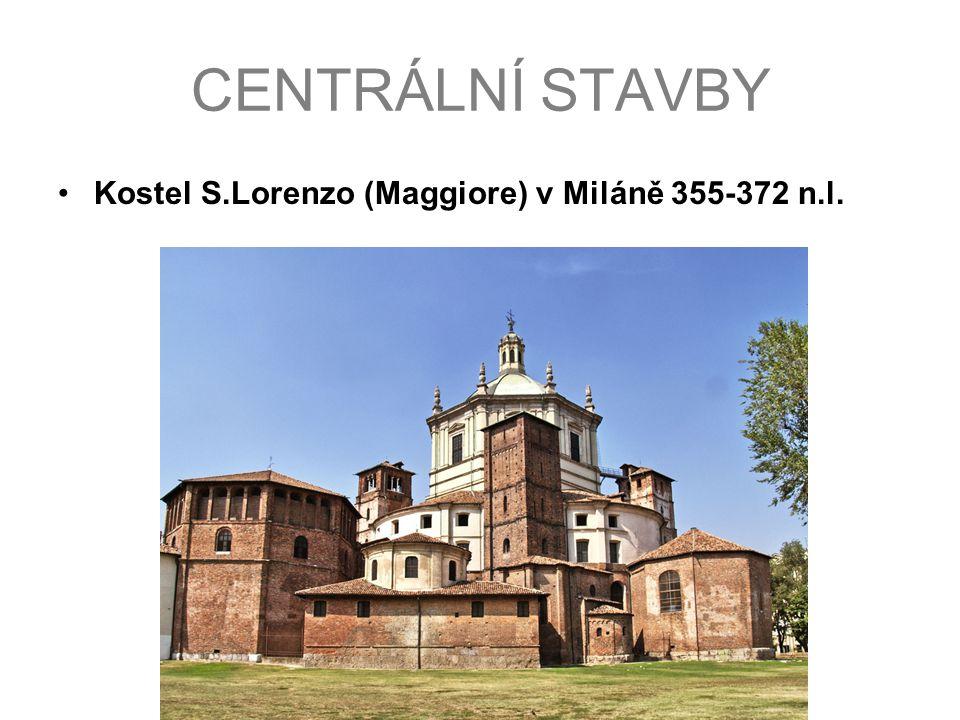CENTRÁLNÍ STAVBY Kostel S.Lorenzo (Maggiore) v Miláně 355-372 n.l.
