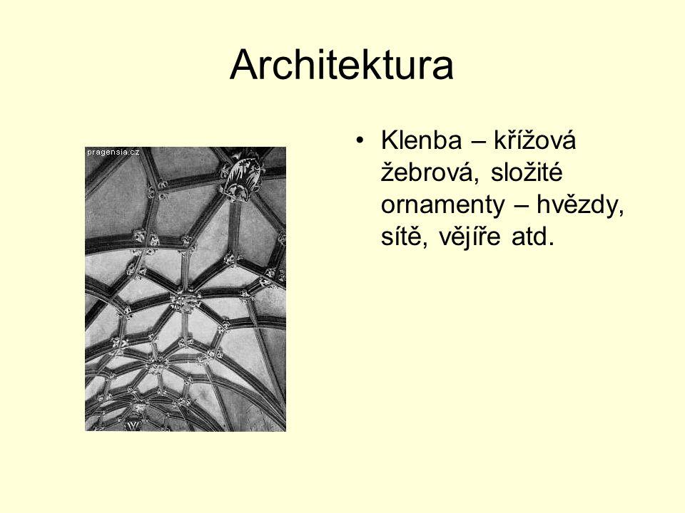 Architektura Klenba – křížová žebrová, složité ornamenty – hvězdy, sítě, vějíře atd.