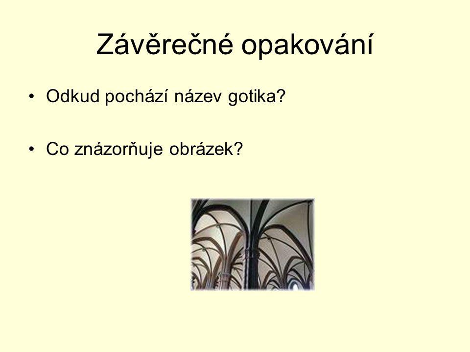 Závěrečné opakování Odkud pochází název gotika Co znázorňuje obrázek