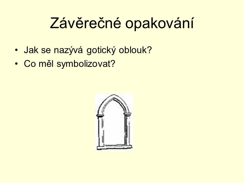 Závěrečné opakování Jak se nazývá gotický oblouk Co měl symbolizovat