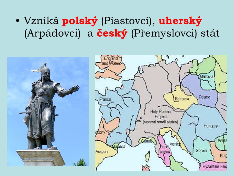 Vzniká polský (Piastovci), uherský (Arpádovci) a český (Přemyslovci) stát