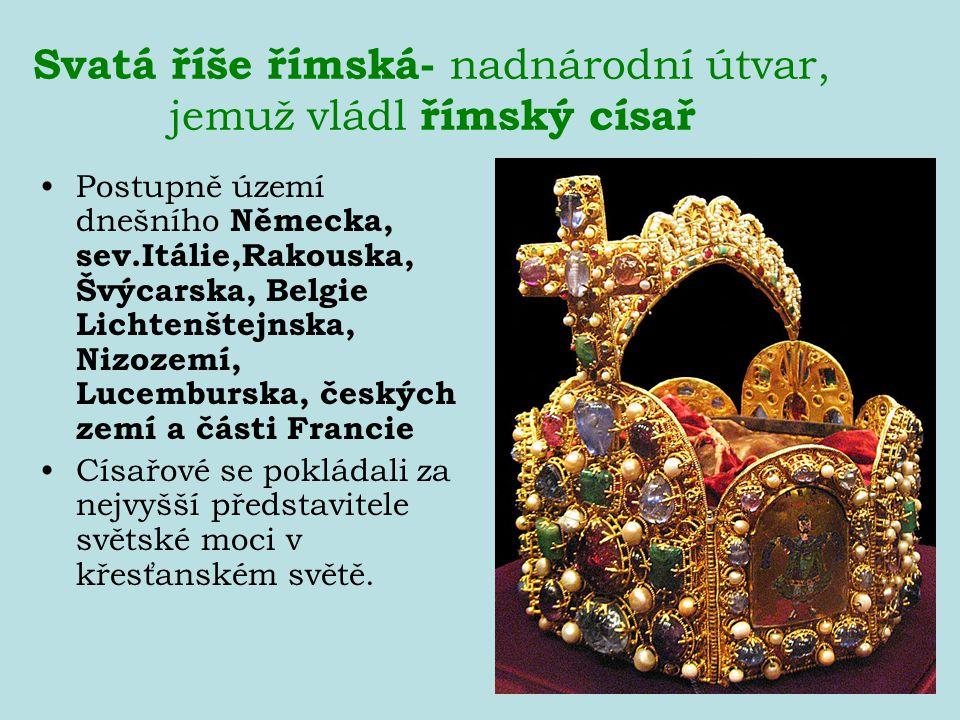 Svatá říše římská- nadnárodní útvar, jemuž vládl římský císař