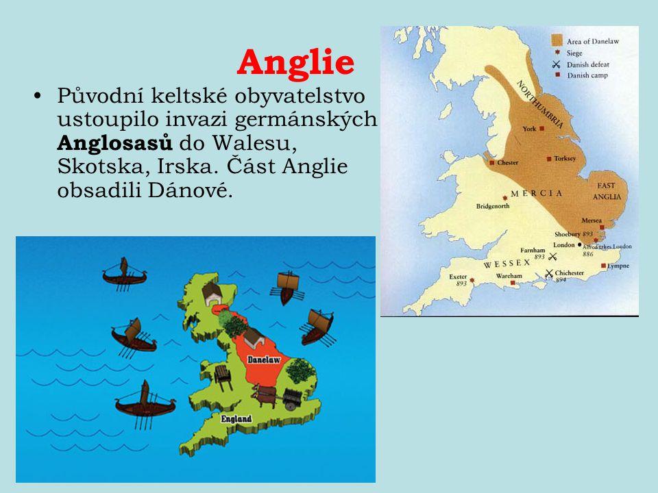 Anglie Původní keltské obyvatelstvo ustoupilo invazi germánských Anglosasů do Walesu, Skotska, Irska.