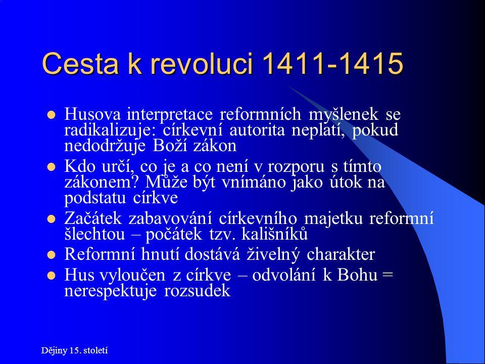 Cesta k revoluci 1411-1415 Husova interpretace reformních myšlenek se radikalizuje: církevní autorita neplatí, pokud nedodržuje Boží zákon.
