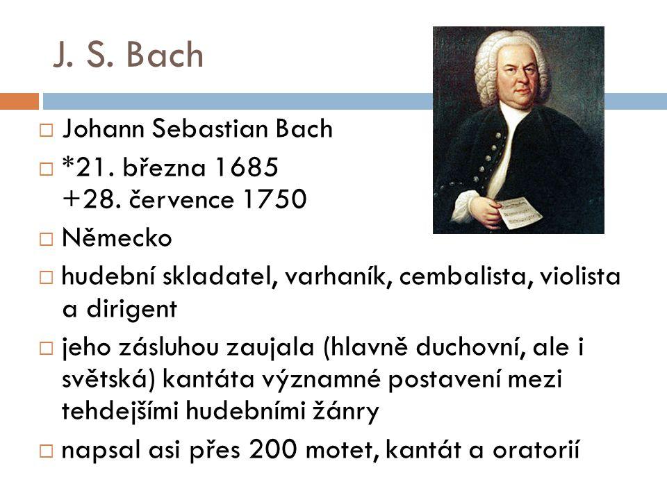 J. S. Bach Johann Sebastian Bach *21. března 1685 +28. července 1750