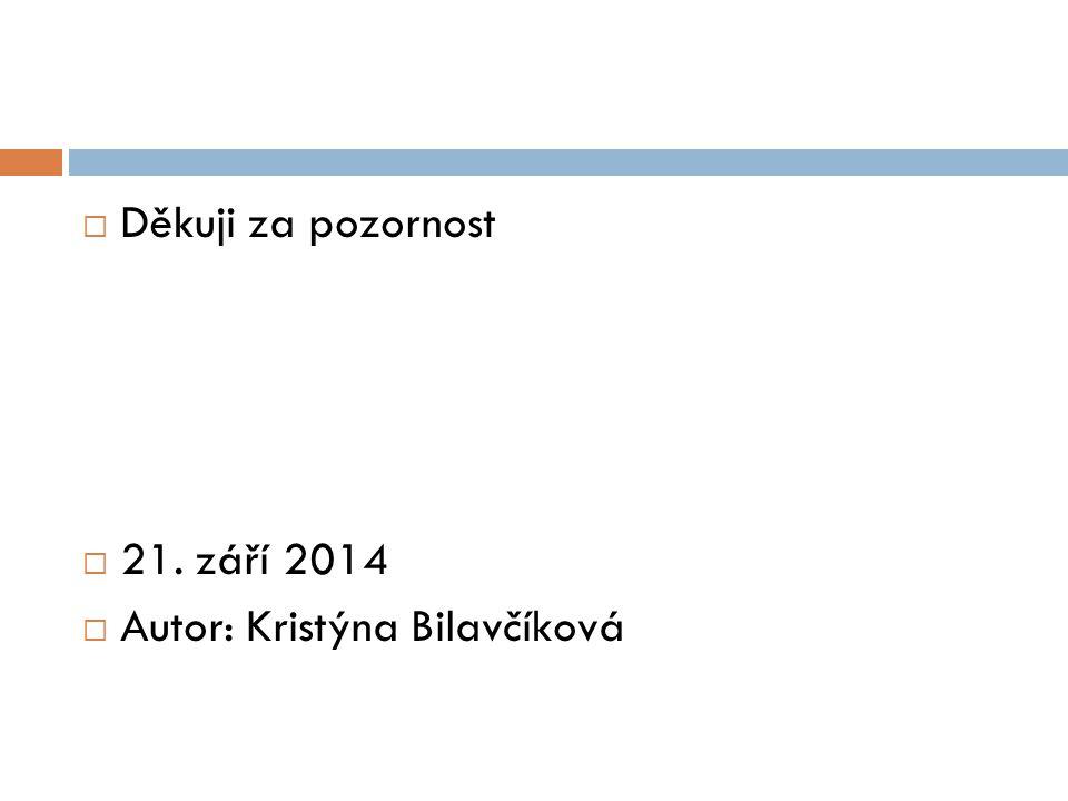 Děkuji za pozornost 21. září 2014 Autor: Kristýna Bilavčíková