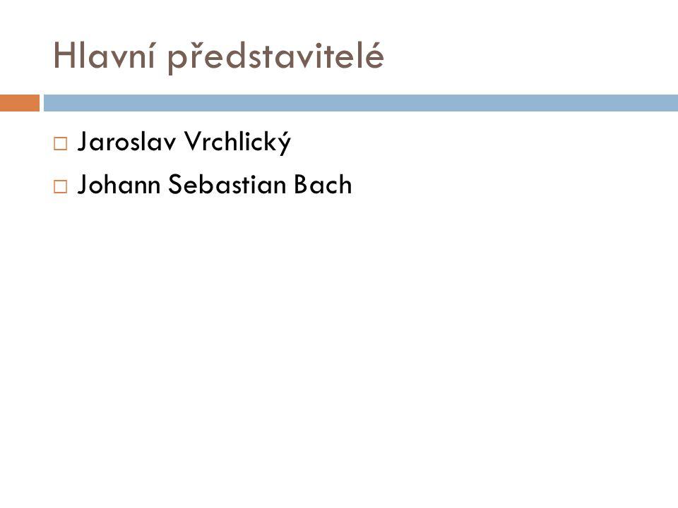 Hlavní představitelé Jaroslav Vrchlický Johann Sebastian Bach