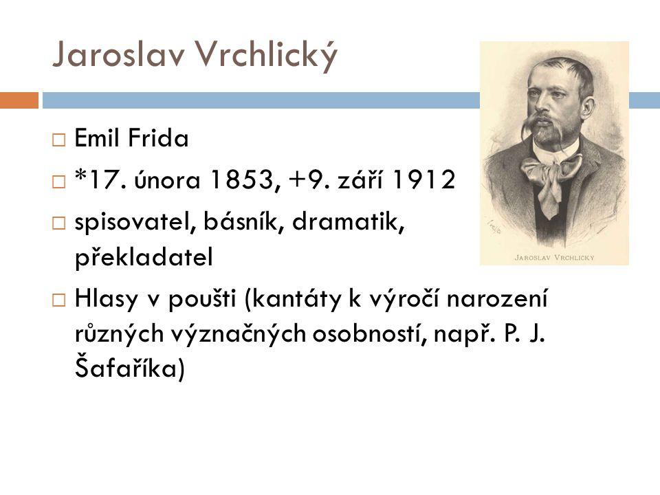 Jaroslav Vrchlický Emil Frida *17. února 1853, +9. září 1912
