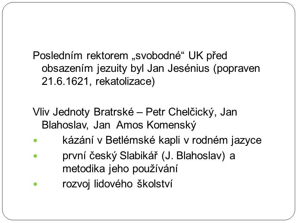 """Posledním rektorem """"svobodné UK před obsazením jezuity byl Jan Jesénius (popraven 21.6.1621, rekatolizace)"""