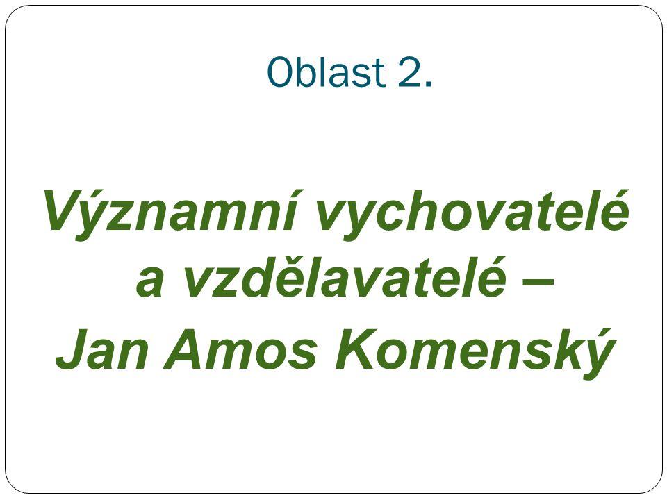 Významní vychovatelé a vzdělavatelé – Jan Amos Komenský