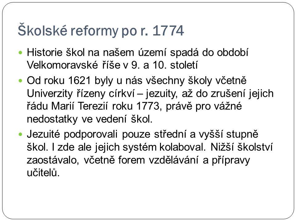 Školské reformy po r. 1774 Historie škol na našem území spadá do období Velkomoravské říše v 9. a 10. století.