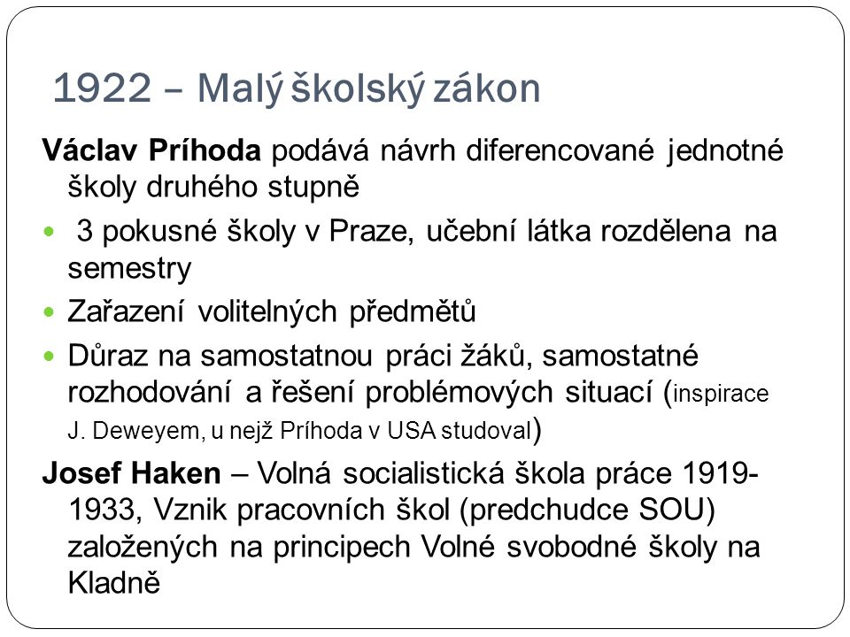 1922 – Malý školský zákon Václav Príhoda podává návrh diferencované jednotné školy druhého stupně.