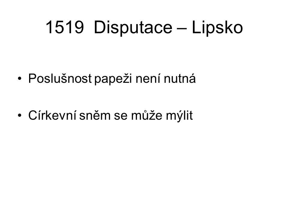 1519 Disputace – Lipsko Poslušnost papeži není nutná