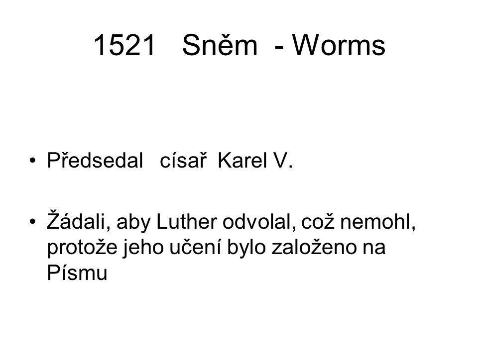 1521 Sněm - Worms Předsedal císař Karel V.