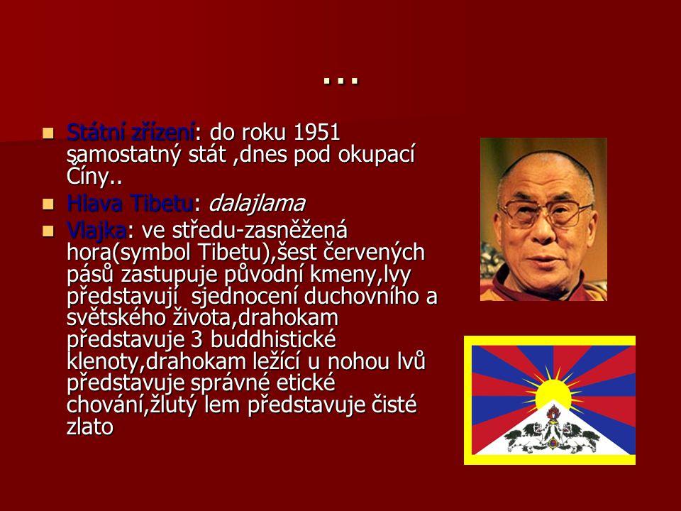 … Státní zřízení: do roku 1951 samostatný stát ,dnes pod okupací Číny.. Hlava Tibetu: dalajlama.