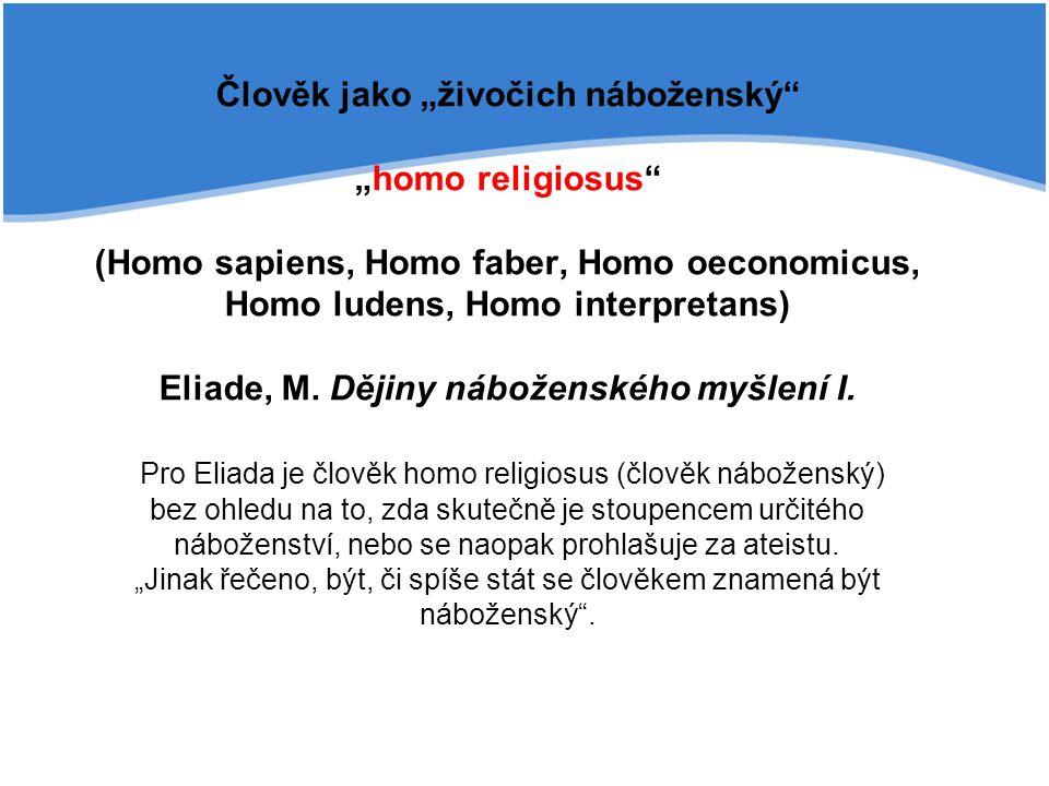 """Člověk jako """"živočich náboženský """"homo religiosus (Homo sapiens, Homo faber, Homo oeconomicus, Homo ludens, Homo interpretans) Eliade, M."""