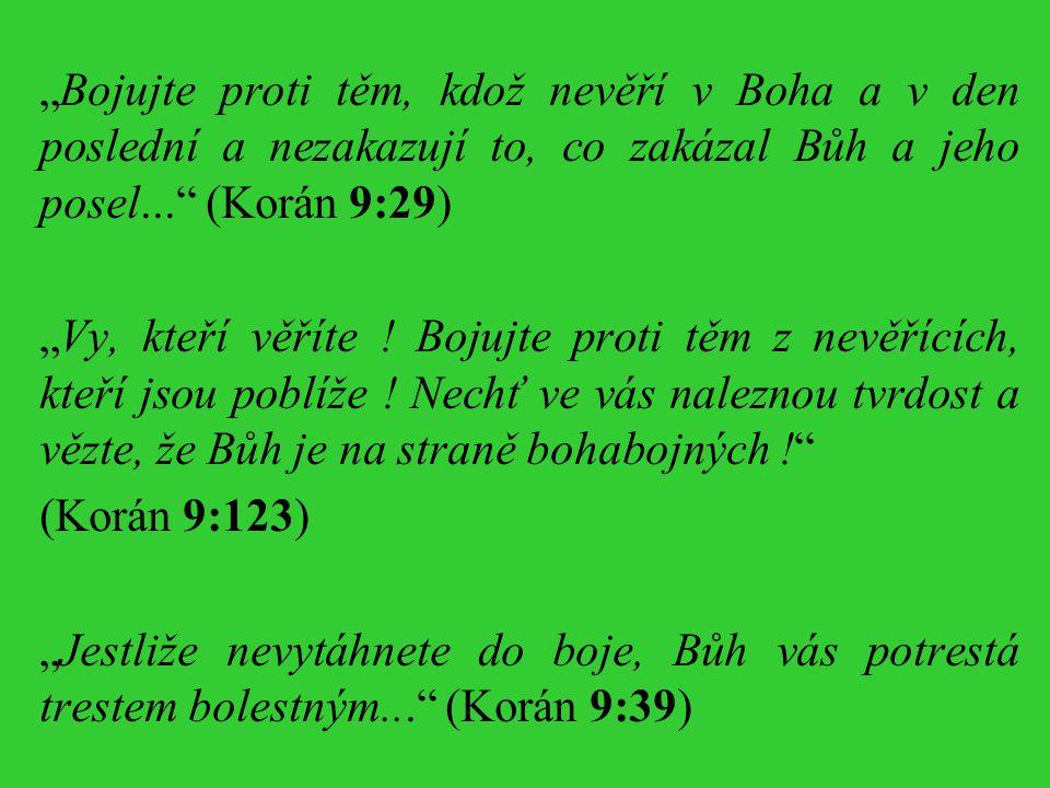 """""""Bojujte proti těm, kdož nevěří v Boha a v den poslední a nezakazují to, co zakázal Bůh a jeho posel... (Korán 9:29)"""