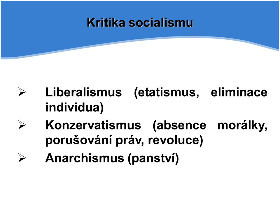 Kritika socialismu Liberalismus (etatismus, eliminace individua) Konzervatismus (absence morálky, porušování práv, revoluce)