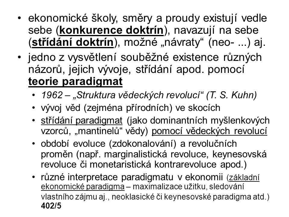 """ekonomické školy, směry a proudy existují vedle sebe (konkurence doktrín), navazují na sebe (střídání doktrín), možné """"návraty (neo- ...) aj."""