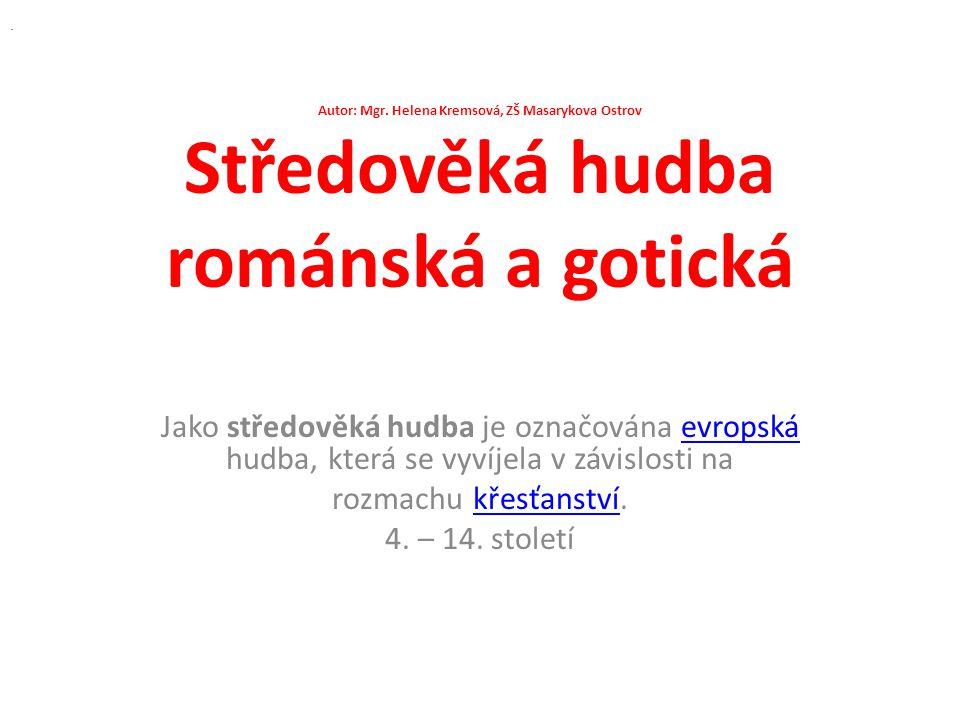 Autor: Mgr. Helena Kremsová, ZŠ Masarykova Ostrov Středověká hudba románská a gotická