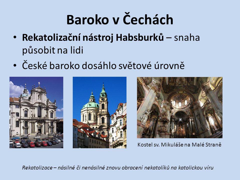 Baroko v Čechách Rekatolizační nástroj Habsburků – snaha působit na lidi. České baroko dosáhlo světové úrovně.