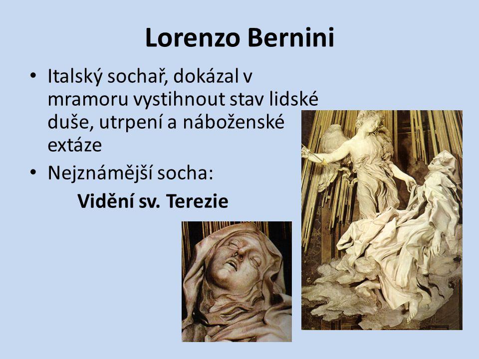 Lorenzo Bernini Italský sochař, dokázal v mramoru vystihnout stav lidské duše, utrpení a náboženské extáze.
