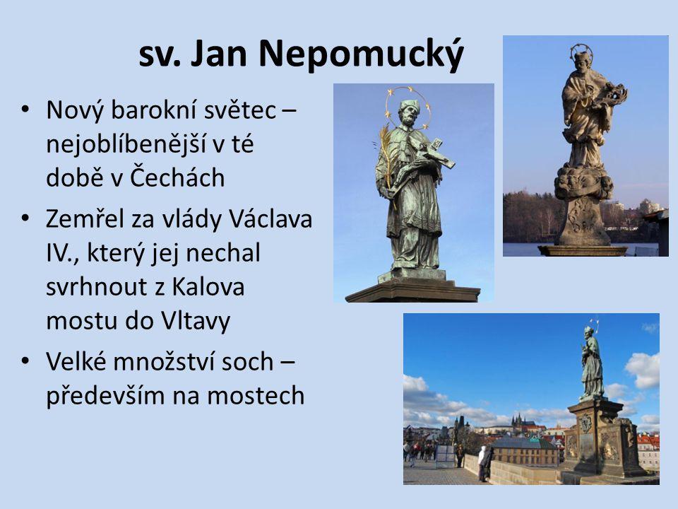 sv. Jan Nepomucký Nový barokní světec – nejoblíbenější v té době v Čechách.