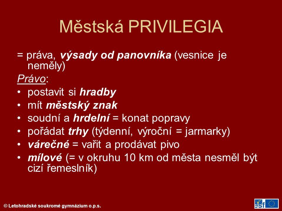 Městská PRIVILEGIA = práva, výsady od panovníka (vesnice je neměly)