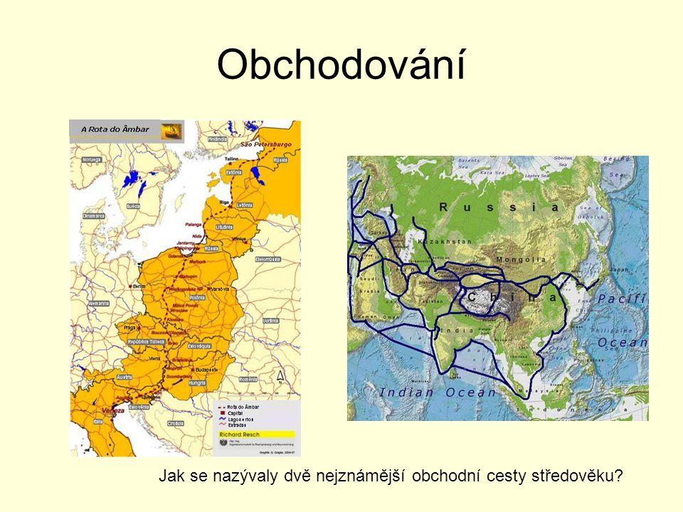 Obchodování Jak se nazývaly dvě nejznámější obchodní cesty středověku